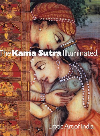 THE KAMA SUTRA ILLUMINATED, EROTOC ART OF INDIA