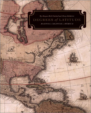 Degrees of Latitude : Mapping Colonial America: Pritchard, Margaret Beck