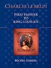 9780810935679: CHARLES LE BRUN - FIRST PAINTER TO KING LOU: First Painter to King Louis XIV (Monographie)