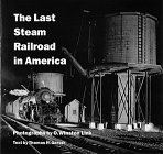 The Last Steam Railroad in America From Tidewater to Whitetop: Link, O. Winston & Thomas H. Garver;...
