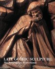 Late Gothic Sculpture: The Burgundian Netherlands
