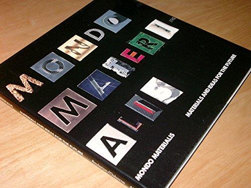 MONDO MATERIALS - MATERIALS AND IDEAS FOR THE FUTURE: Beylerian, George M & Osborne, Jeffrey J
