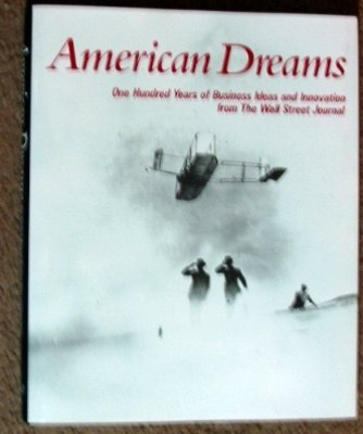 American Dreams: One Hundred Years of Business Ideas and Innovation from the Wall Street Journal