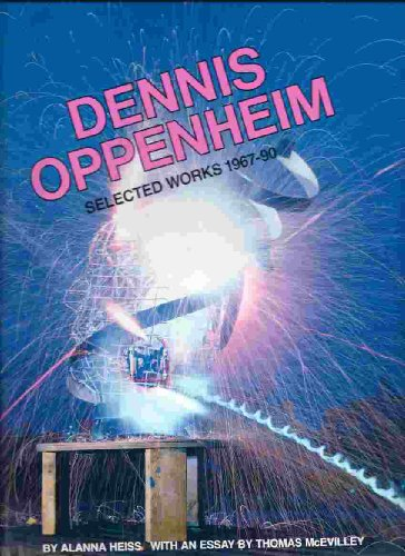 Dennis Oppenheim: Selected Works 1967-90 And the Mind Grew Fingers
