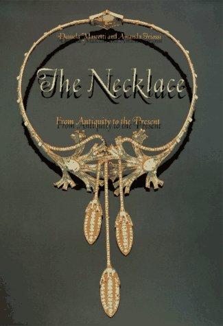 The Necklace: From Antiquity to the Present: Mascetti, Daniela;Triossi, Amanda