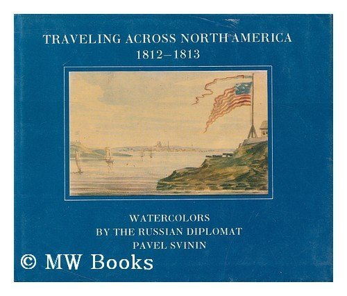 Travelling Across North America 1812 - 1813 - Watercolors by the Russian Diplomat Pavel Svinin , ...