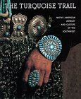 The TURQUOISE TRAIL: Native American Jewelry and Culture of the Southwest: Jeffrey Jay Foxx & Carol...