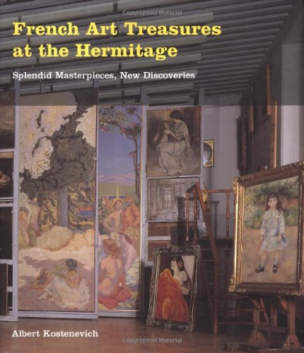 French Art Treasures at the Hermitage: Splendid Masterpieces, New Discoveries: Kostenevich, A. G.;...