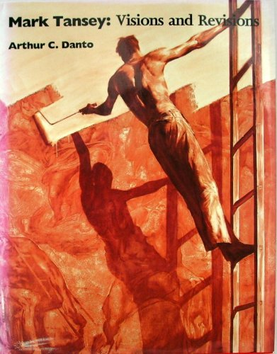 MARK TANSEY: VISIONS and REVISIONS. *: DANTO, Arthur C.; TANSEY, Mark; SWEET, Christopher
