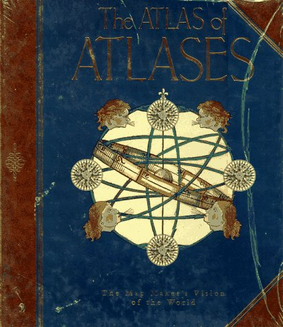 The Atlas of Atlases: The Map Maker's Vision of the World: Phillip Allen