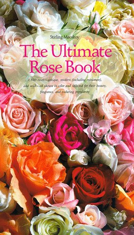 9780810939202: The Ultimate Rose Book (Including Miniature, and Wild-All Shown in Color and Selected for Their Beauty, Fragrance, and)