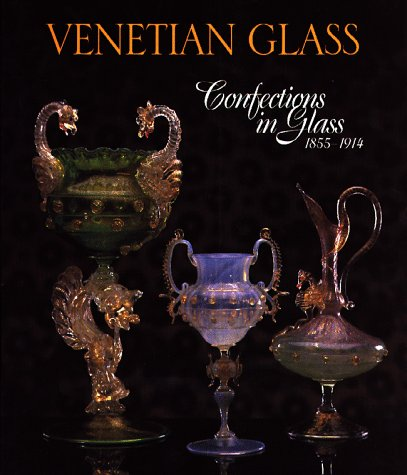 9780810939394: VENETIAN GLASS: Confections in Glass, 1855-1914 (Antique)