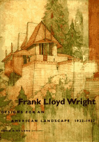 Frank Lloyd Wright: Designs for an American Landscape, 1922-1932