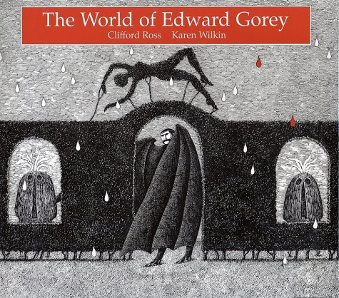 The World of Edward Gorey: [Gorey, Edward]; Ross, Clifford; Wilkin, Karen