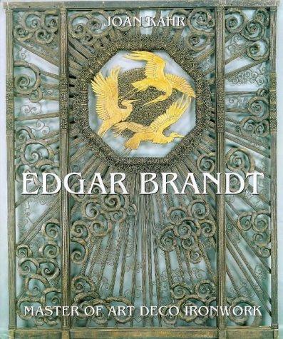 Edgar Brandt Master of Art Deco Ironwork: Kahr, Joan