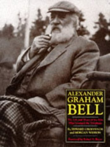 Alexander Graham Bell: The Life and Times of the Man Who Invented the Telephone: Edwin S. Grosvenor...