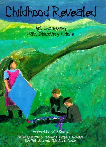 Childhood Revealed: Art Expressing Pain, Discovery &: Harold Koplewicz, Robin