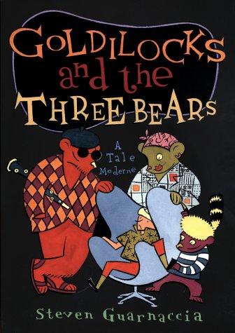 Goldilocks and the Three Bears: A Tale Moderne: Guarnaccia, Steven