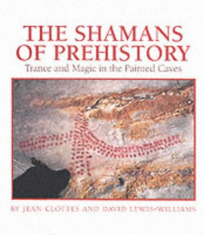 Shamans of Prehistory : Trance and Magic in the Painted Caves: Clottes, Jean; Lewis-Williams, David