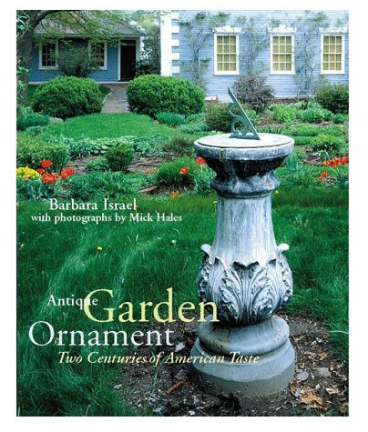 Antique Garden Ornament: Two Centuries of American Taste