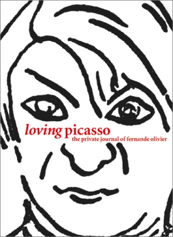 9780810942516: Loving Picasso: Private Journal of Fernande Olivier: The Private Journal of Fernande Olivier