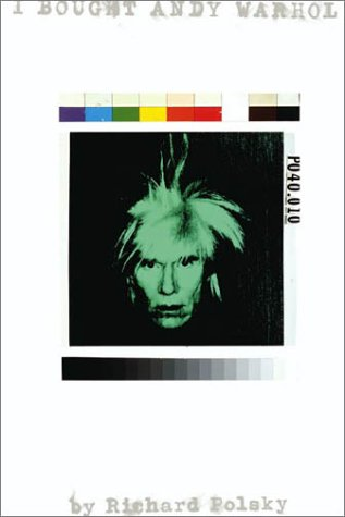 I Bought Andy Warhol: Polsky, Richard