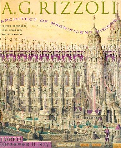 A.G. Rizzoli: Architect of Magnificent Visions: Hernandez, Jo Farb;Cardinal, Roger;Beardsley, John