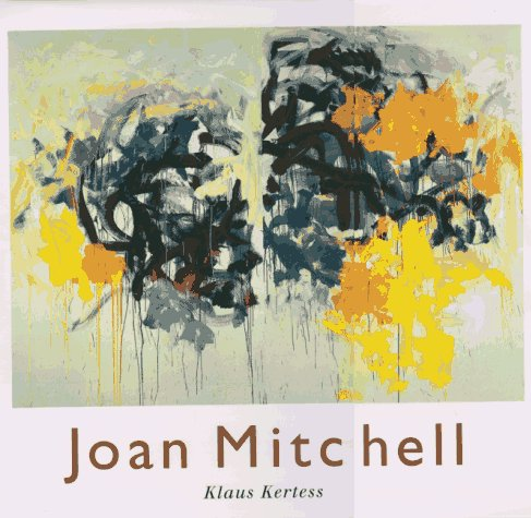 Joan Mitchell: Mitchell, Joan] Kertess, Klaus
