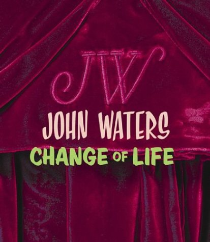 John Waters: Change Of Life (9780810943063) by Marvin Heiferman; Gary Indiana; Lisa Phillips