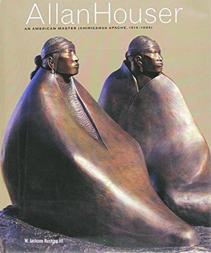 Allan House: An American Master - Chiricahua Apache, 1914-1994: Jackson W. Rushing