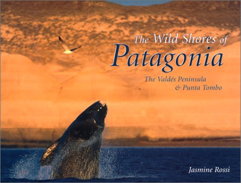 The Wild Shores of Patagonia: The Valdes Peninsula and Punta Tombo - SIGNED 1st Edition/1st ...