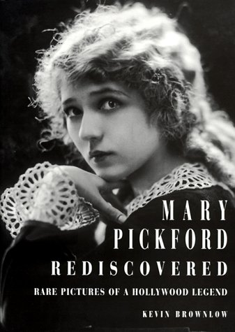 Mary Pickford Rediscovered: Brownlow, Kevin