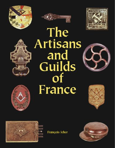 Artisans and Guilds of France : Beautiful Craftsmanship Through the Centuries