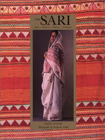 The Sari: Styles, Patterns, History, Technique: Lynton, Linda;Singh, Sanjay K.;Singh, Sanjay