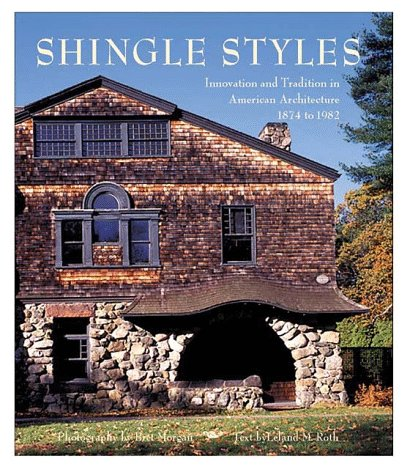 Shingle Styles: Innovation and Tradition in American Architecture 1874 to 1982: Roth, Leland M.