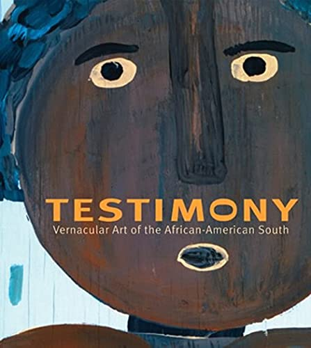 Testimony: Vernacular Art of the African-American South - The Ronald and June Shelp Collection: ...