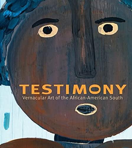 Testimony: Vernacular Art of the African-American South: Danto, Arthur C.;
