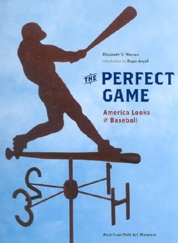 The Perfect Game: America Looks at Baseball: Warren, Elizabeth and