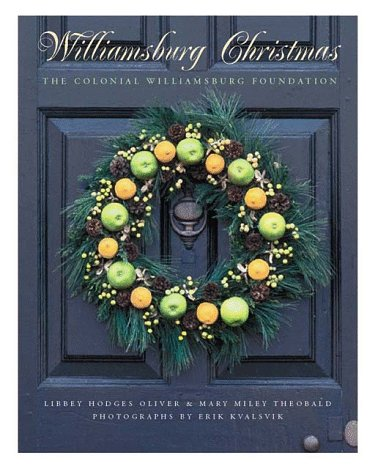 Williamsburg Christmas: The Story of Decoration in: Oliver, Libbey Hodges,
