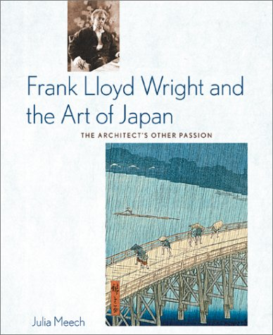 Frank Lloyd Wright and the Art of Japan: The Architect's Other Passion