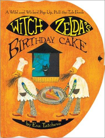 Witch Zelda's Birthday Cake: A Wild and Wicked Pop-Up, Pull-the-Tab Book: Tatcheva, Eva