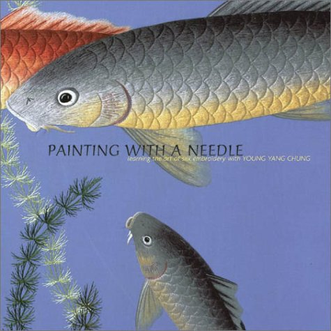 9780810945708: Painting With a Needle: Learning the Art of Silk Embroidery With Young Yang Chung