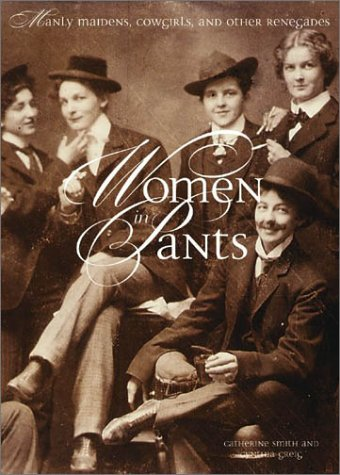 9780810945715: Women in Pants: Manly Maidens, Cowgirls, and Other Renegades
