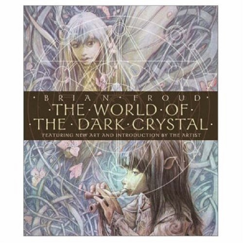 9780810945791: The World of the Dark Crystal [With Includes Facsimile of Original Concept Drawings]: Featuring New Art and Introduction by the Artist