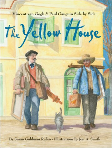 The Yellow House: Vincent Van Gogh and Paul Gauguin Side by Side (Signed): Rubin, Susan Goldman; ...
