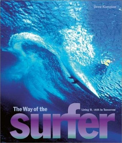 The Way of the Surfer: Living It,: Kampion, Drew &