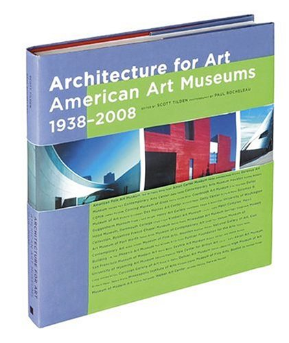 Architecture for Art: American Art Museums, 1938-2008.