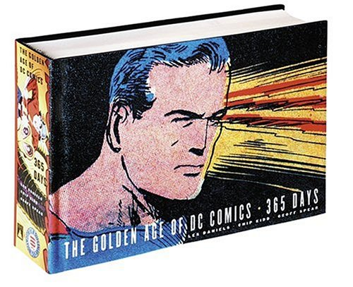 The Golden Age of DC Comics: 365 Days (0810949695) by Les Daniels; Chip Kidd; Geoff Spear