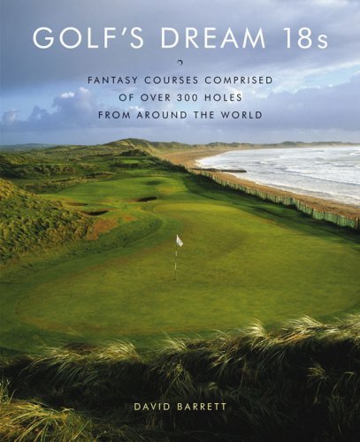 9780810949829: Golf's Dream 18s: Fantasy Courses Comprised of Over 300 Holes from Around the World