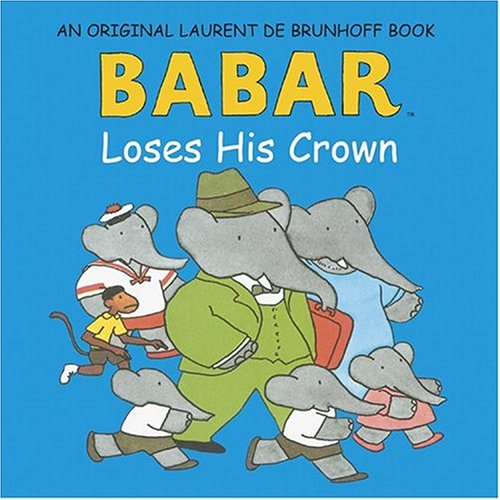 Babar Loses His Crown (Babar (Harry N. Abrams)): de Brunhoff, Laurent